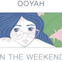 OOYAH-IN THE WEEKEND